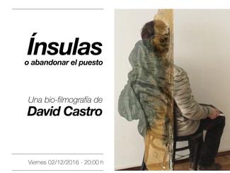 Ínsulas o abandonar el puesto, una bio-filmografía de David Castro. Videografías: 02/12/16 - 20:00 h