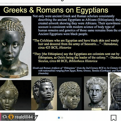 Greeks And Romans Scholars Always Describe Ancient Egyptian As Black African People, Not As An Arab Or White Race( European). Their Nose, Full Lips, Hair and Hairstyle, DNA, Costumes, Skin Of Color, Language, Stealing African Artifacts, Scientific Racism Against Black African Race, And History Of Cover-Up Of African Civilizations Speak Clearly That All Great African Civilizations Are Originated By Black African People.