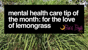Mental Health Care Tip Of The Month: For The love of Lemongrass