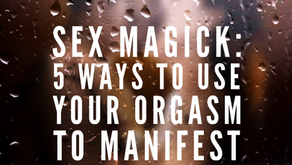 Sex Magick: 5 Ways To Use Your Orgasm To Manifest