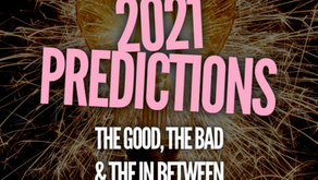 2021 Predictions: The Good, The Bad & The In Between