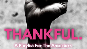 THANKFUL. A Playlist For The Ancestors