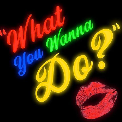 What You Wanna Do.jpg