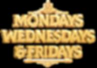 MONDAYS-WEDNESDAYS-AND-FRIDAYS.png