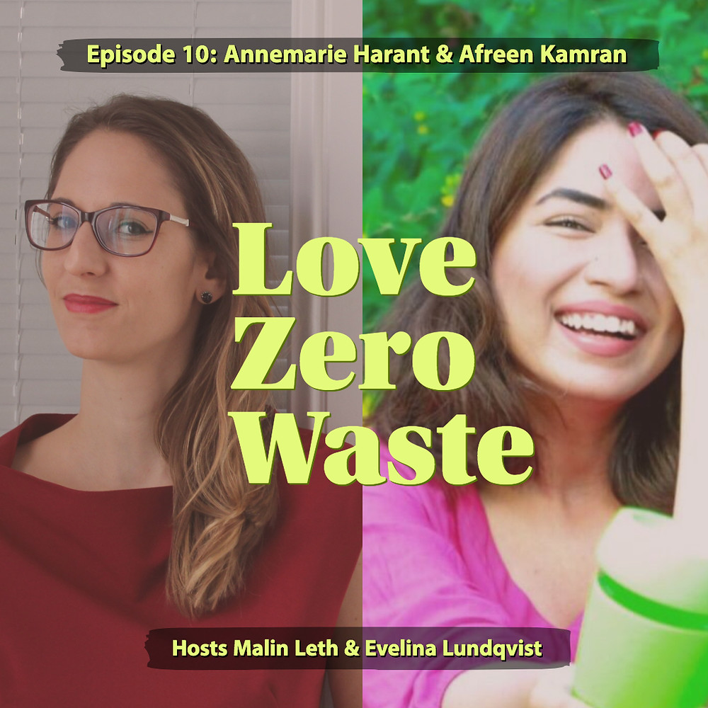 The podcast Love Zero Waste episode 10 no excuse for single use with Annemarie Harant and Afreen Kamran
