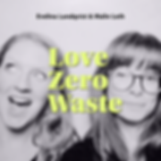 Love zero waste podcast with Malin Leth and Evelna Lundqvist