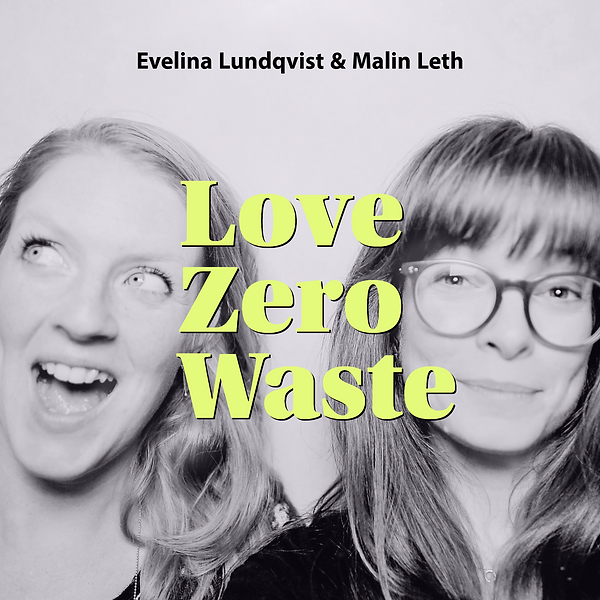The Podcast Love Zero Waste with Malin Leth of Circulous and Evelna Lundqvist of The Good Tribe