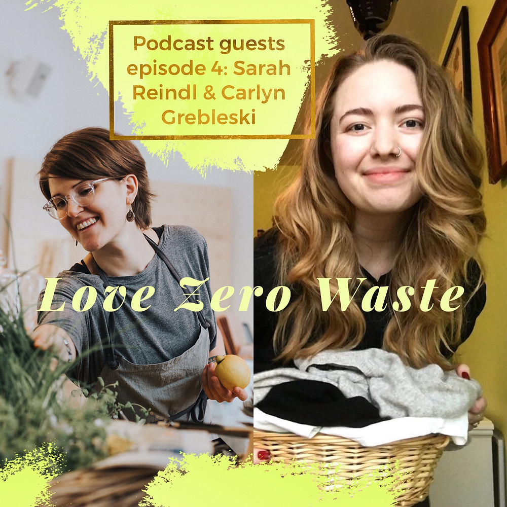 The Love Zero Waste podcast episode 4 a year of trash in a jar and the packaging-free grocery store with Sarah Reindl of Das Gramm and Carlyn Grebleski of a Less Waste World