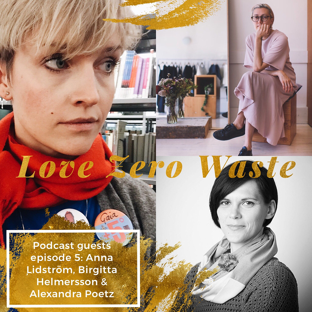 The Love Zero Waste podcast episode 5 from fast fashion to accountability with Anna Lidström of Anotherstudio, Birgitta Helmersson of Helgrose and Alexandra Poetz