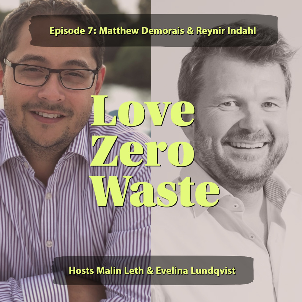 The Love Zero Waste podcast episode 7 the change BIG money can accomplish with Matthew Demorais of Unilever and Reynir Indahl of Summa Equity