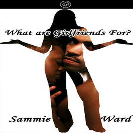 What Are Girlfriends For-sammieward1000.
