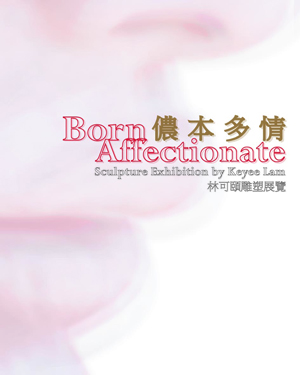 2009-10 Born Affection - Keyee Lam Solo Exhibition