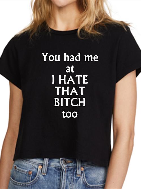You had me at Bitch- Custom Shirt
