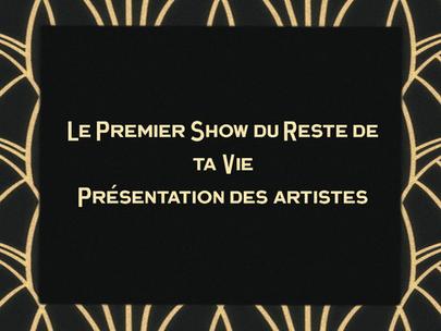 Le Premier Show du Reste de ta Vie - Présentation des artistes