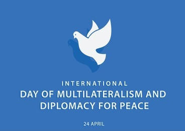 THE INTERNATIONAL DAY OF MULTILATERALISM AND DIPLOMACY FOR PEACE