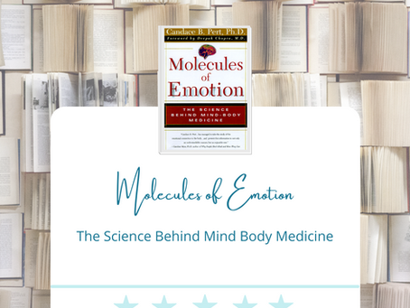 MOLECULES OF EMOTION - The Science Behind Mind Body Medicine