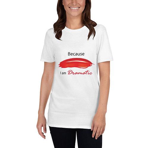 Cuz Im Dramatic Short-Sleeve Unisex T-Shirt