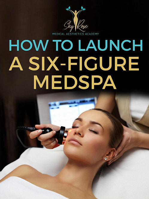 How to Launch a 6-figure Med Spa Step-By-Step Guide (eBook)