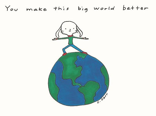 6 - You make this big world better