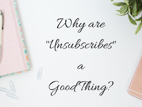 "Why ""Unsubscribes"" are a GOOD THING!"