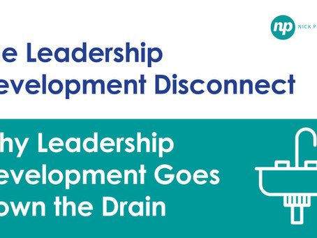 The Leadership Development Disconnect: Why Leadership Development Goes Down the Drain