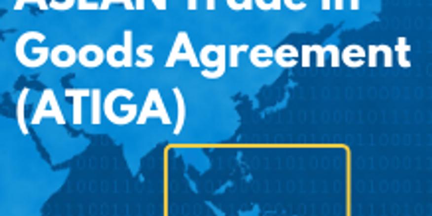 ASEAN Series II - Understanding & Using ASEAN Trade in Goods Agreement (ATIGA) for Singapore Businesses