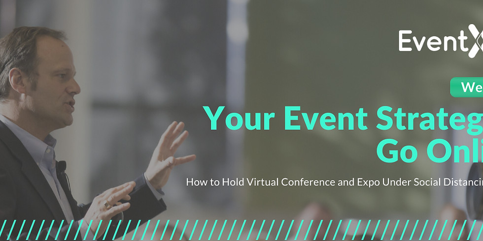 Webinar: Your Event Strategies Go Online - How to Hold Virtual Conference and Expo Under Social Distancing Period