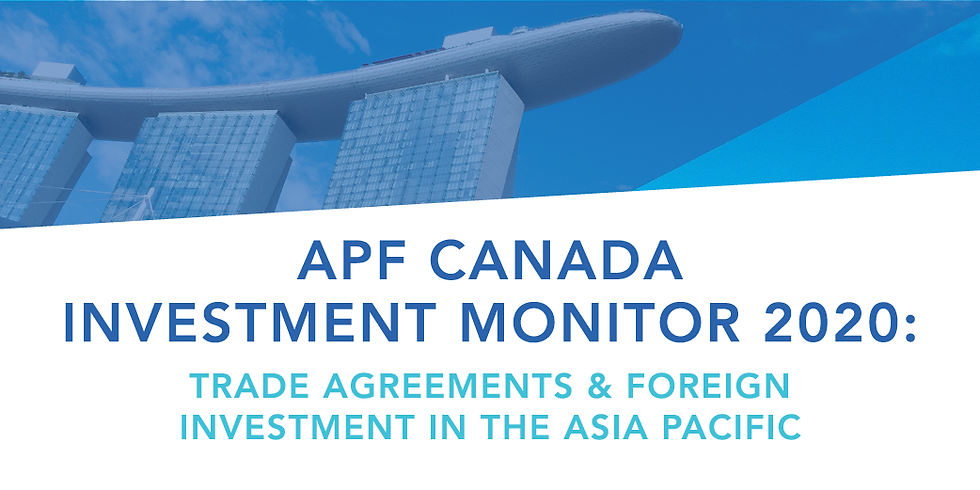 APF Canada Investment Monitor 2020: Trade Agreements and Foreign Investment in the Asia Pacific