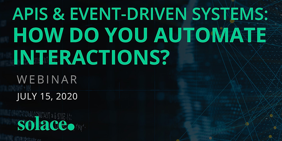 Solace - APIs & Event-Driven Systems: How Do You Automate Interactions?