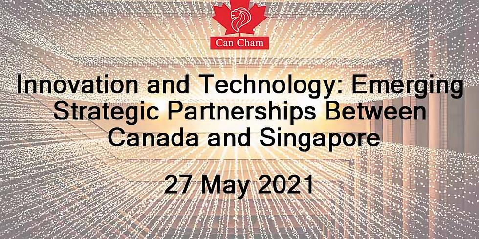 CanCham Virtual AGM 2021 + Innovation and Technology Event: Emerging Strategic Partnerships Between Canada and Singapore