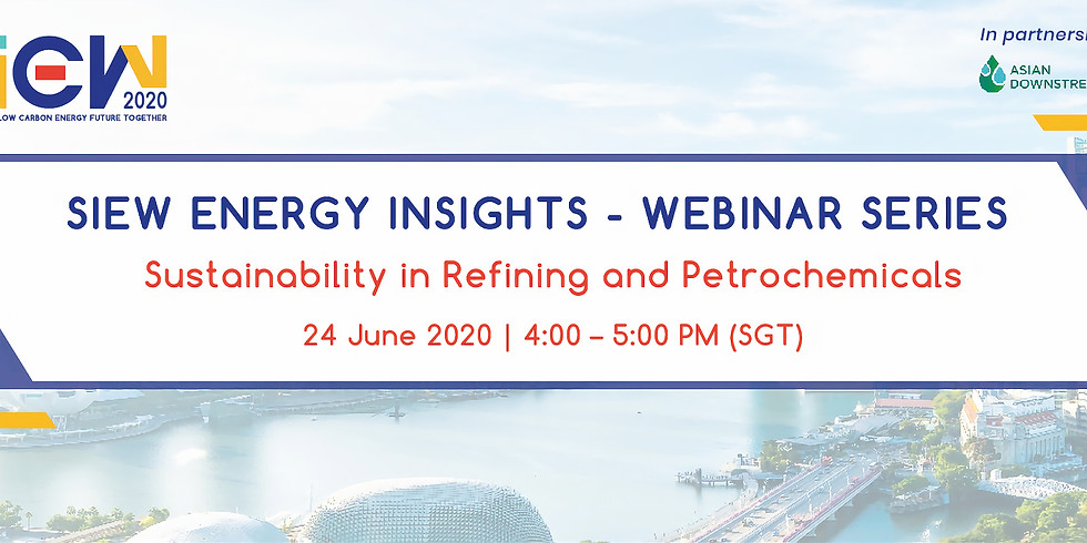 SIEW Energy Insights Webinar Series: Sustainability in Refining and Petrochemicals