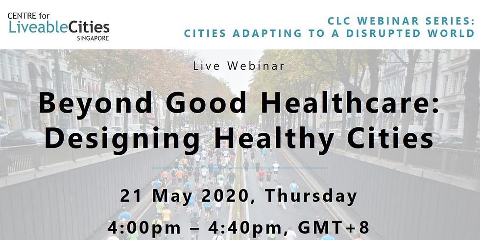 "CLC Webinar on ""Beyond Good Healthcare: Designing Healthy Cities"""