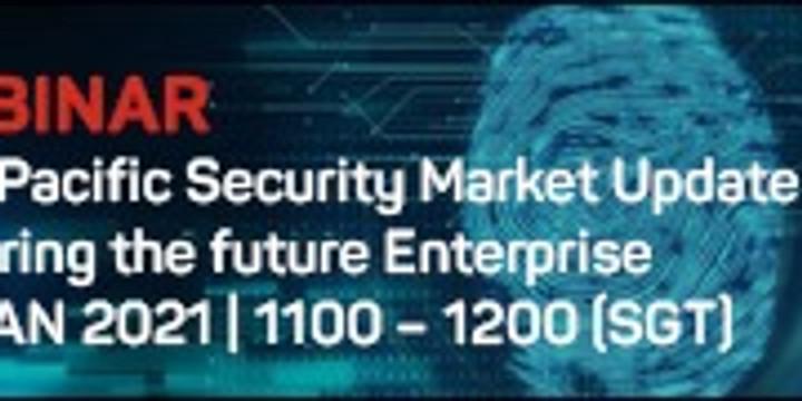 APAC Security Market Update – Securing the future Enterprise