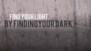 FIND YOUR LIGHT BY FINDING YOUR DARK