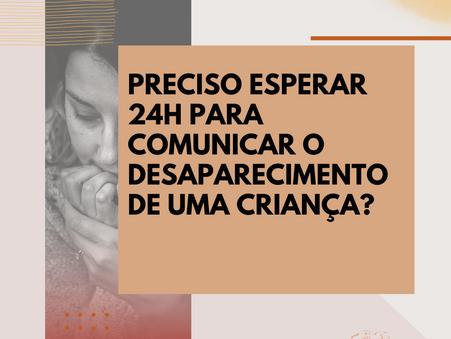 Desaparecimento de criança: preciso esperar 24h para ligar para polícia?