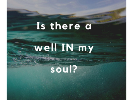 Is there a well in my soul?