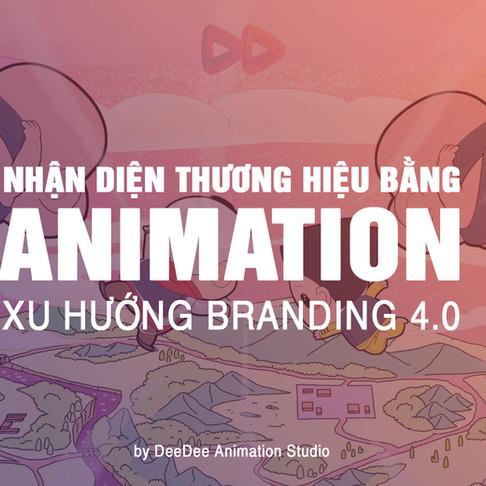 Các Cách Nâng Tầm Nhận Diện Thương Hiệu Bằng Animation - Xu Hướng Branding 4.0
