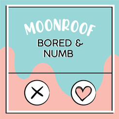 Bored and Numb - Moonroof