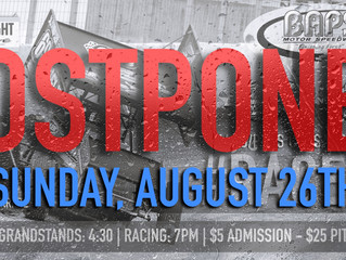 RAIN POSTPONES PASS/MASS CO-SANCTION EVENT AT BAPS MOTOR SPEEDWAY TO SUNDAY AUGUST 26TH