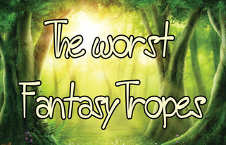 The worst tropes in fantasy