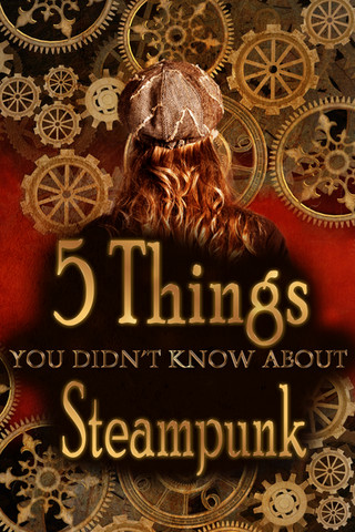 5 Things you didn't know about Steampunk