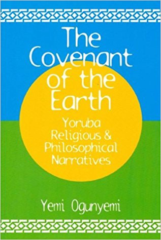 The Covenant of the Earth Yoruba Religious & Philosophical Narratives: Yoruba Re