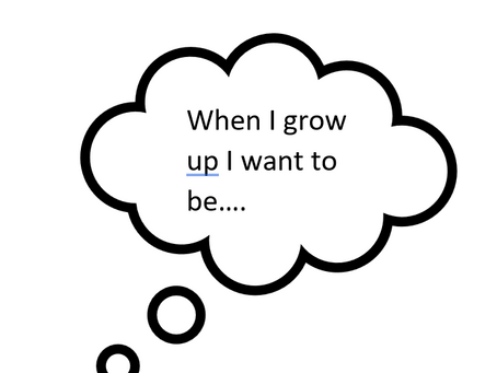 When I Grow Up I Want To Be.....