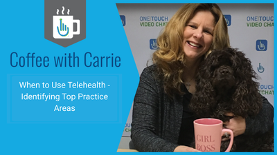 When to Use Telehealth - Identifying Top Practice Areas