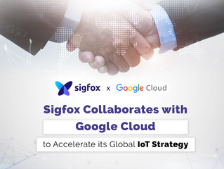 Sigfox Collaborates with Google Cloud to Accelerate its Global IoT Strategy