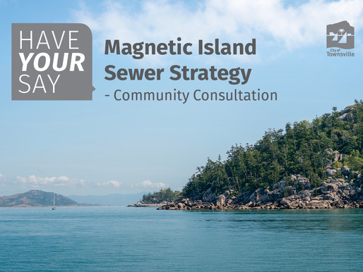 HAVE YOUR SAY on the proposed Magnetic Island Sewer Strategy.
