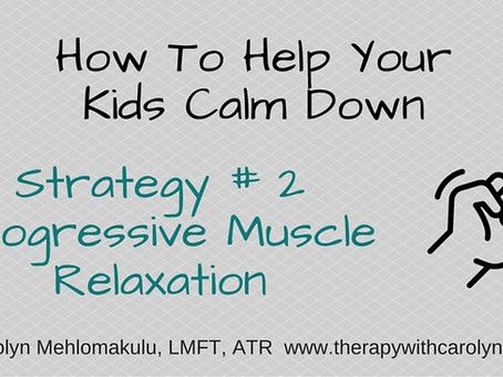 Help Your Kids Calm Down: Strategy #2 Progressive Muscle Relaxation