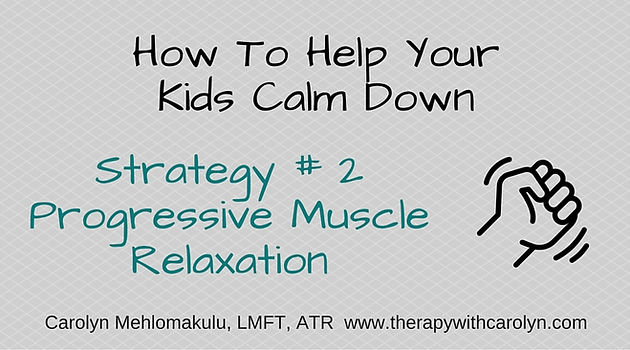 Help Your Kids Calm Down: Strategy #2 Progressive Muscle