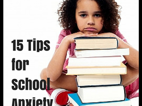 15 Tips for Helping Your Child With School Anxiety