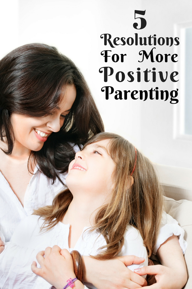 Resolutions for More Positive Parenting, Parent and Child
